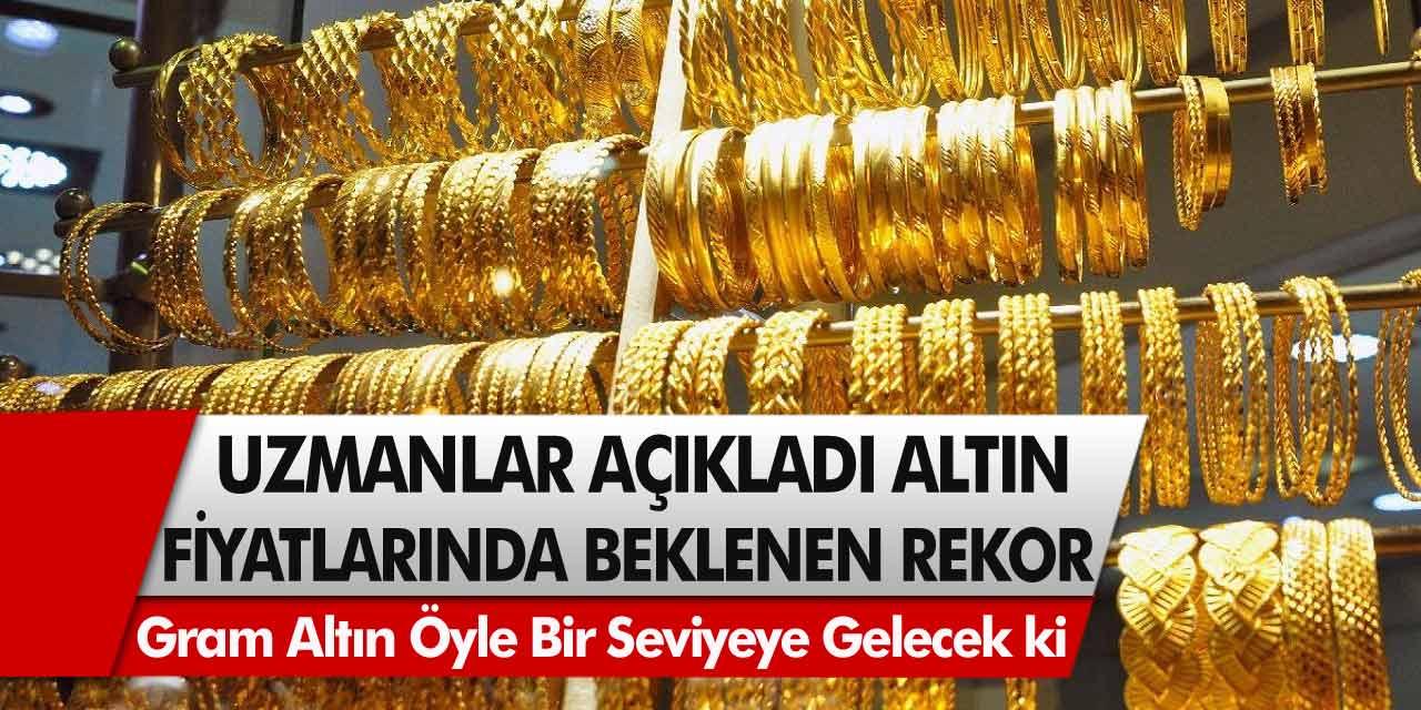 Altını olanlar için uyarı! Uzmanlar açıkladı: Gram altın öyle bir seviyeye gelecek ki…