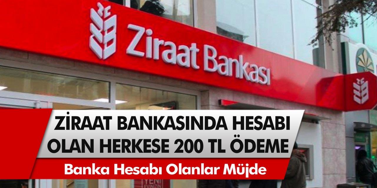 Ziraat bankasından müjde! Hesabı olan herkese anında 200 TL ödeme…