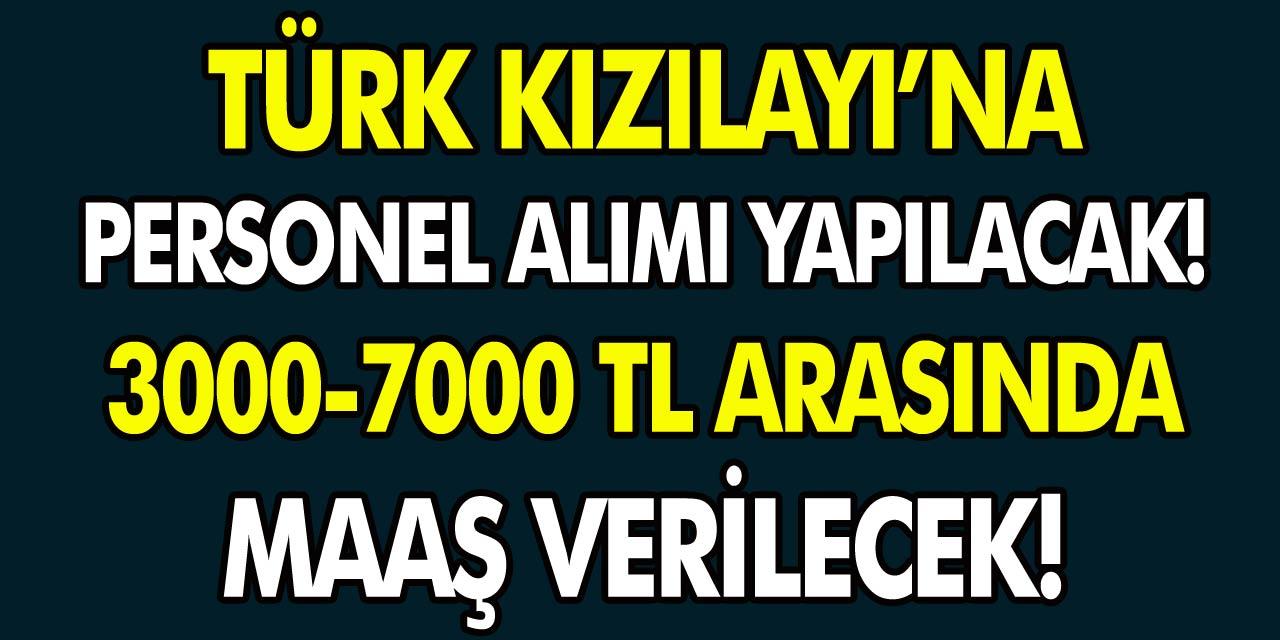 Türk Kızılay'ı personel alım başvuruları başladı. 22 ilde tam 7 bin TL maaşla personel alınacak!