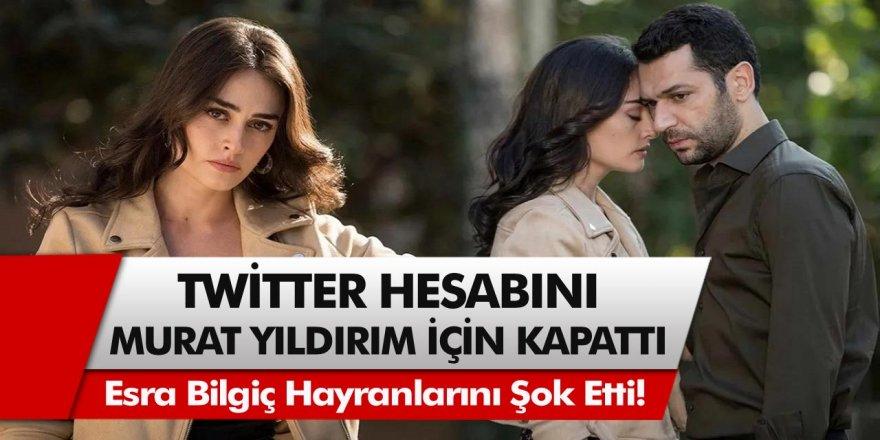 Esra Bilgiç hayranlarını şok etti! Twitter hesabını Murat Yıldırım için kapattı…