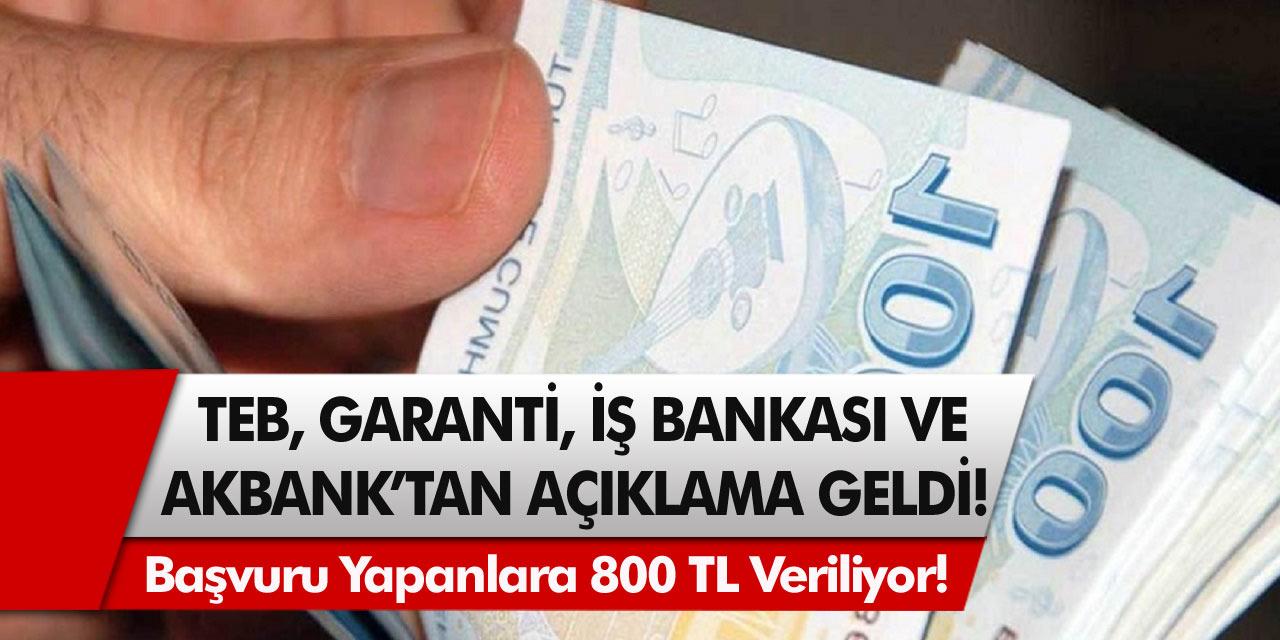TEB, Garanti, İş Bankası ve Akbank'tan Açıklama Geldi! Başvuru Yapanlara 800 TL Veriliyor!