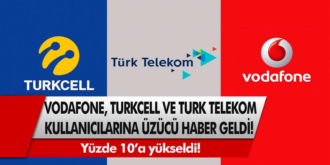 Vodafone, Türk Telekom ve Turkcell Kullanıcılarına Üzücü Haber!