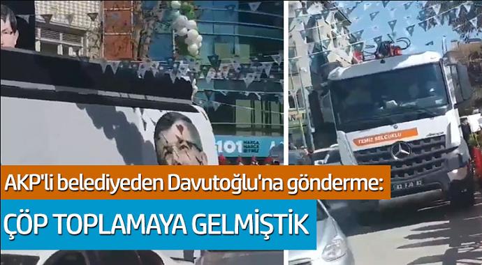 AKP'li belediyeden Davutoğlu'na gönderme: Çöp toplama gelmiştik
