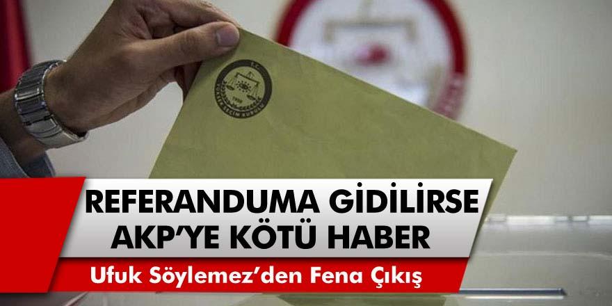 Eski Ekonomi Bakanı Ufuk Söylemez'den Ortalığı Karıştıracak İddia! Referanduma Gidilirse 'AKP'ye Hayır Oylamasına Dönüşür'