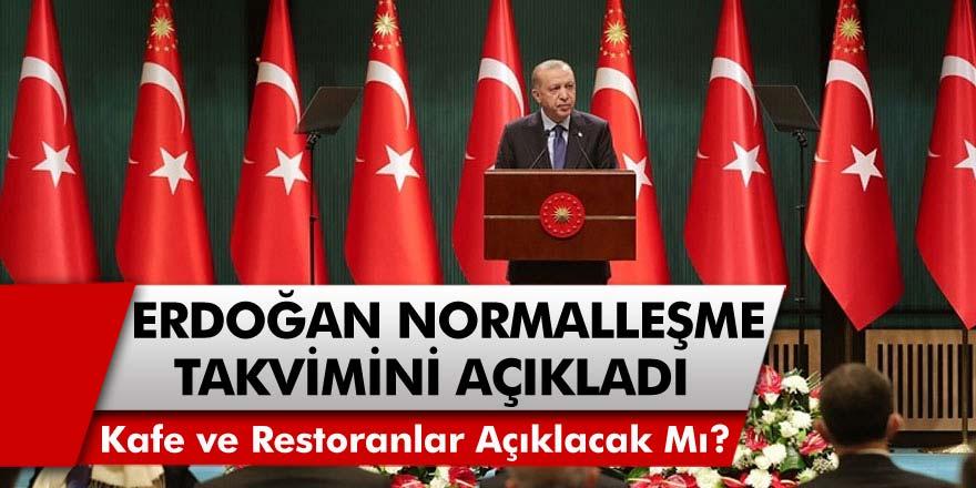 Cumhurbaşkanı Erdoğan Normalleşme Takvimi Açıkladı! Kafe, Restoranlar ve Okullar Ne Zaman Açılacak? Sokak Kısıtlaması Kaldırıldı Mı?