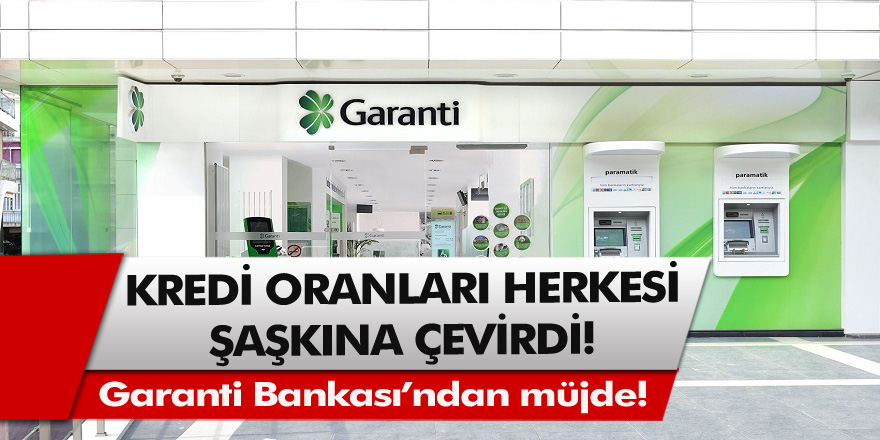 Garanti Bankası'ndan müjde! Kredi oranları herkesi şaşkına çevirdi… Kredi karşısında müthiş talep patlaması…