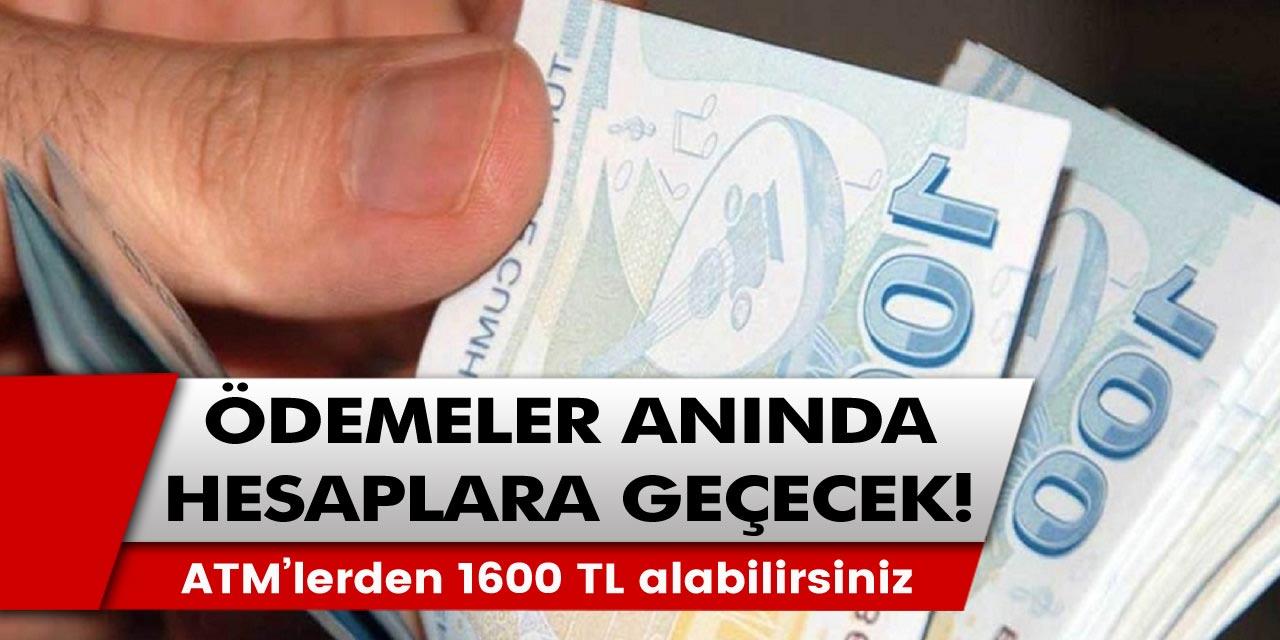 Ödemeler anında hesaplara geçecek! ATM'lerden 1600 TL alabilirsiniz, tarih belli oldu…