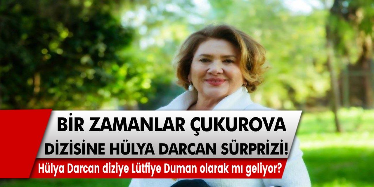 Bir Zamanlar Çukurova dizisine Hülya Darcan sürprizi! Usta oyuncu Hülya Darcan diziye Lütfiye Duman olarak mı geliyor?
