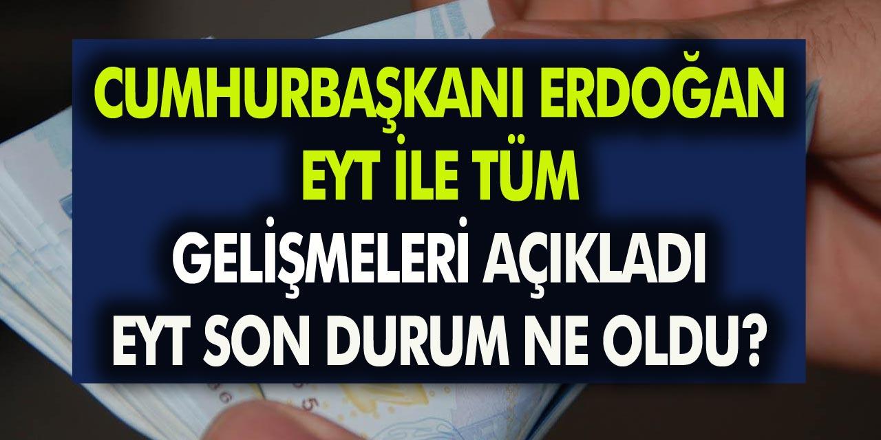 EYT Son dakika gelişmesi! Cumhurbaşkanı Recep Tayip Erdoğan, flaş açıklamalarda bulundu! EYT yasası geliyor mu? EYT yasası son durum ne!