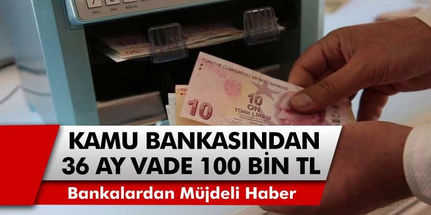 Bankalardan müjde! 36 ay vadeyle 100 bin TL kredi fırsatı geliyor: Ziraat bankası, Halkbank, Vakıfbank…
