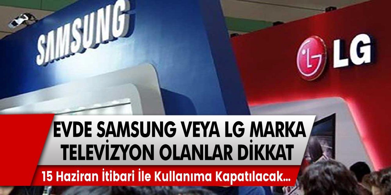 Evinde Samsung ve LG marka televizyonları olanlar için uyarı! 15 Haziran itibari ile kullanıma kapatılacak…