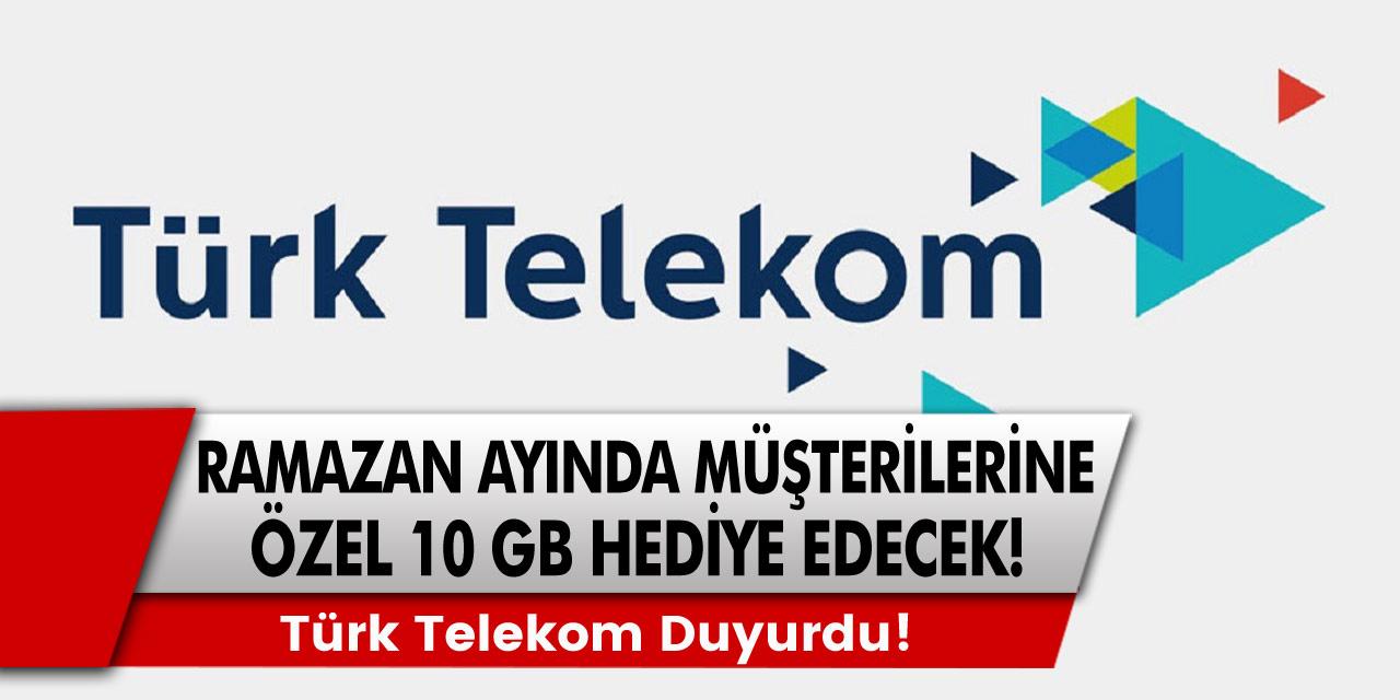 Türk Telekom Duyurdu! Ramazan Ayında Müşterilerine 10 GB Hediye Edilecek!