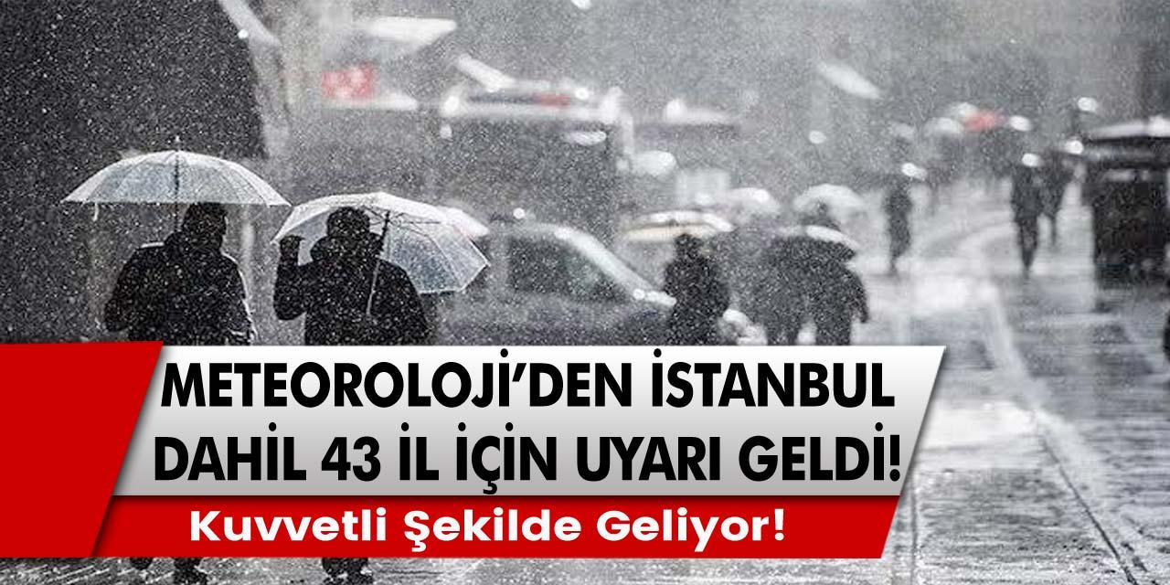 Meteoroloji Bakanlığı'ndan İstanbul dahil 43 il için uyarı geldi! Kuvvetli şekilde geliyor!