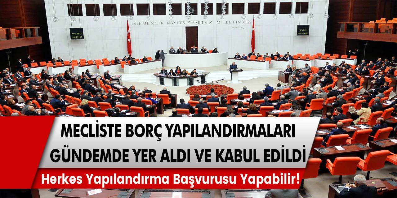 Mecliste borç yapılandırmaları gündemde yer aldı ve kabul edildi! Herkes yapılandırma başvurusu yapabilecek…