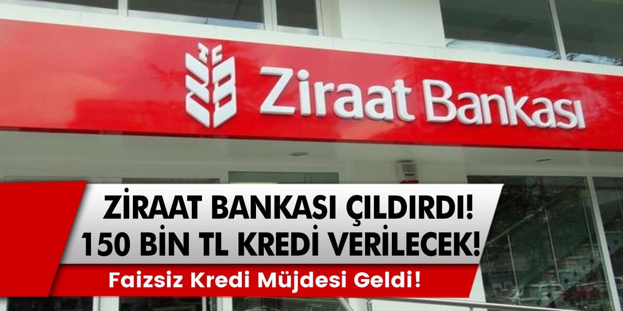 Ziraat bankasından müjde! Faizsiz 150 bin TL kredi müjdesini verdi…
