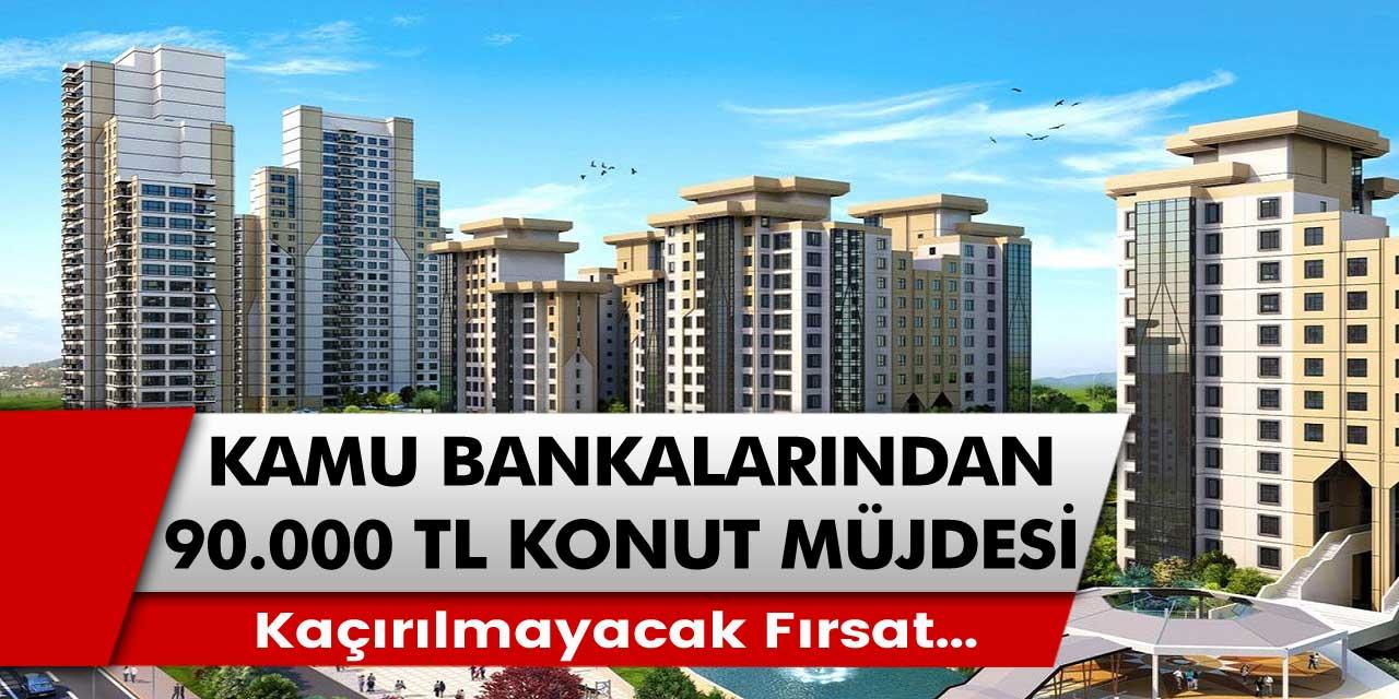 Ziraat bankası, Halkbank ve Vakıfbank müjdeli haberleri açıkladı. 90 bin TL'ye varan fiyatlar ile ev sahibi olma fırsatları…