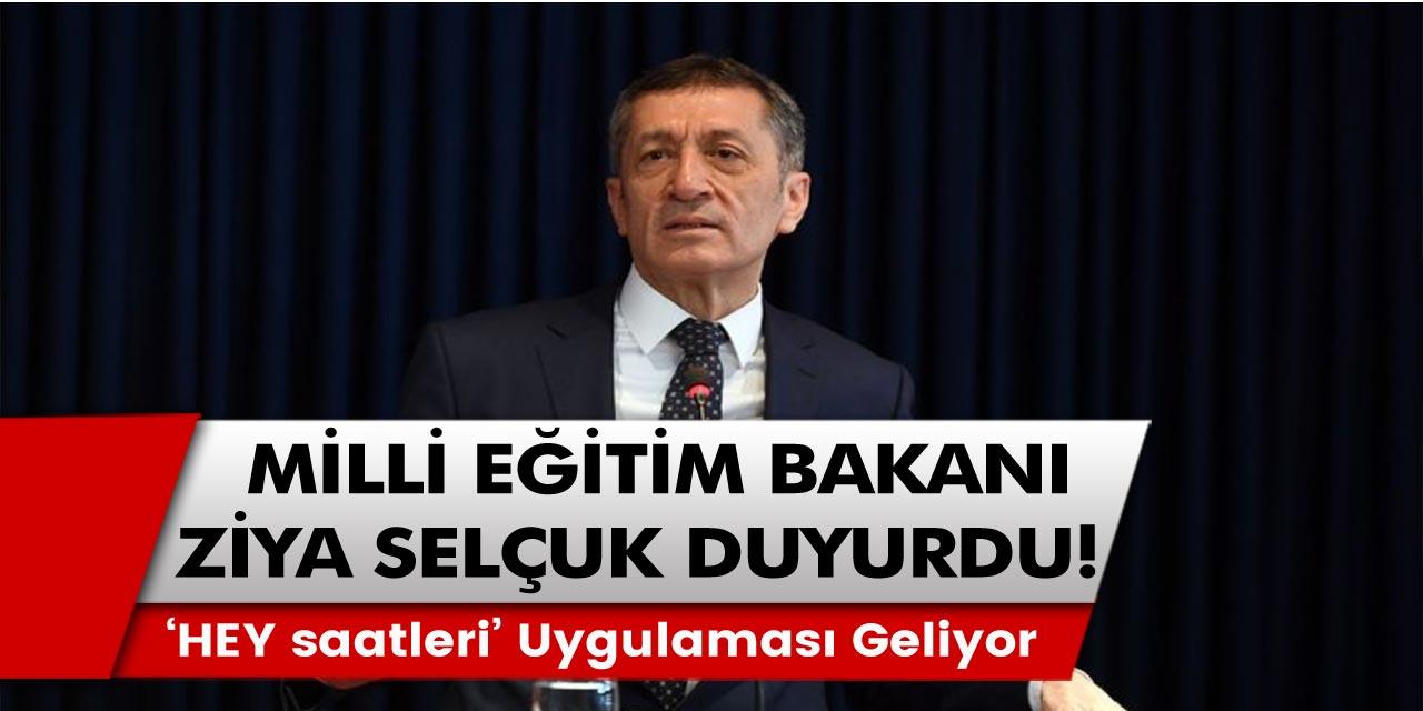 Milli Eğitim Bakanı Ziya Selçuk Açıkladı: 'HEY saatleri' uygulaması uygulanacak!