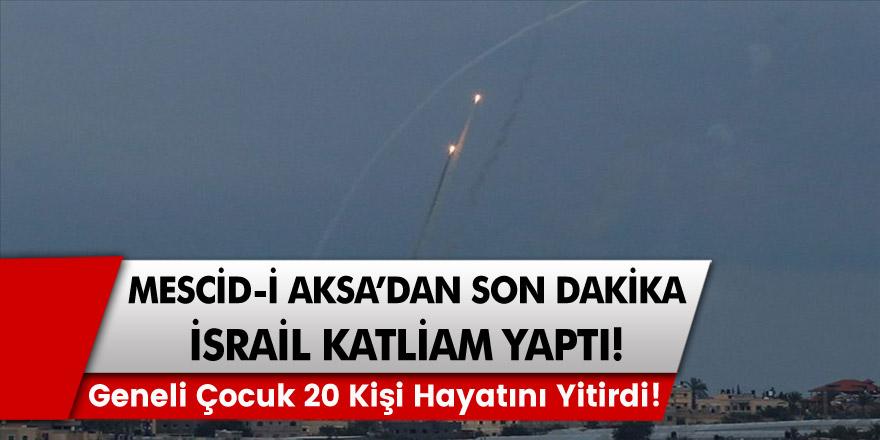 Mescid-i Aksa'da son dakika haberi! İsrail katliam yaptı! Geneli çocuk 20 kişi hayatını yitirdi!