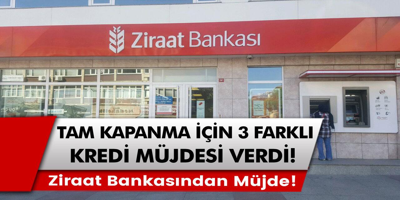 Ziraat bankasından müjde! Tam kapanma için 3 farklı kredi müjdesi verdi…