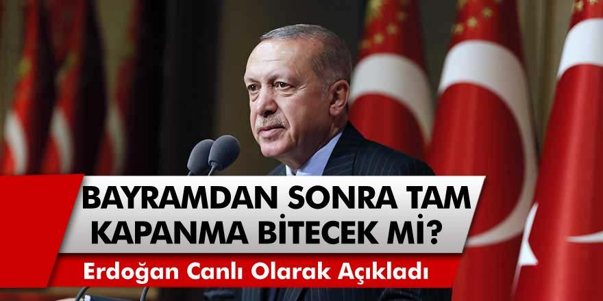 Ramazan Bayramı'ndan Sonra Normalleşme Başlayacak Mı? Cumhurbaşkanı Erdoğan Canlı Olarak Açıkladı...