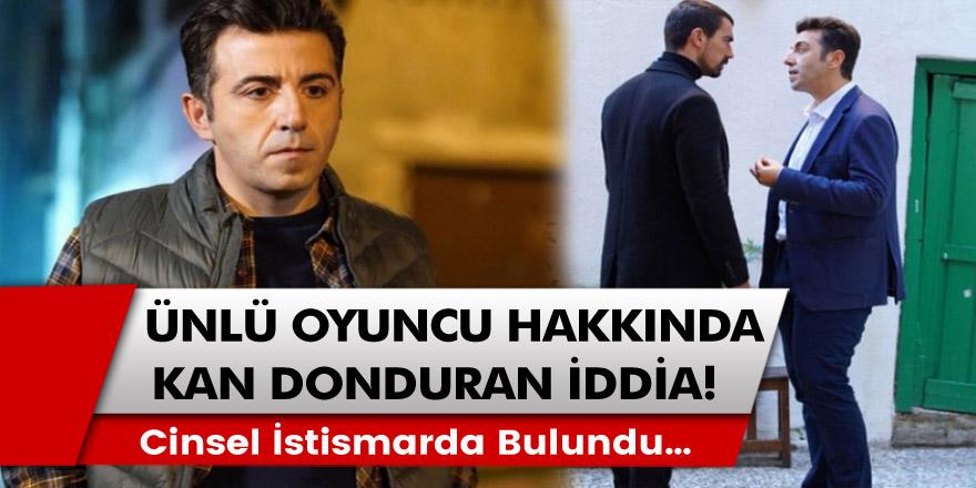 Doğduğun Ev Kaderindir dizisinin ünlü oyuncusu için kan donduran iddia: Cinsel istismarda bulundu…