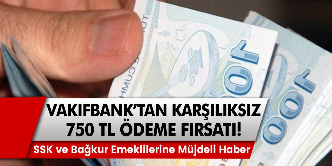 SSK ve Bağkur emeklilerine müjdeli haberler gelmeye başladı! Vakıfbank'tan 750 TL karşılıksız ödeme fırsatları için çarpıcı açıklamalar…