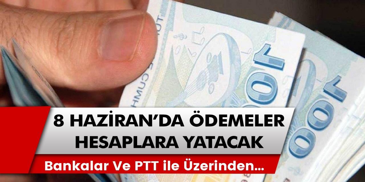 8 Haziran tarihinde ödemeler hesaplara yatacak! Bankalarda PTT ile…