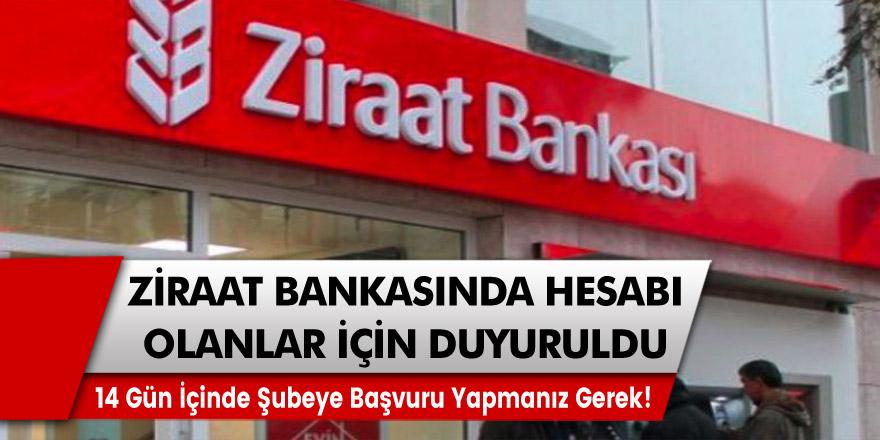 Ziraat Bankası duyurdu: 14 gün içinde şubeye başvuru yapmanız gerek!