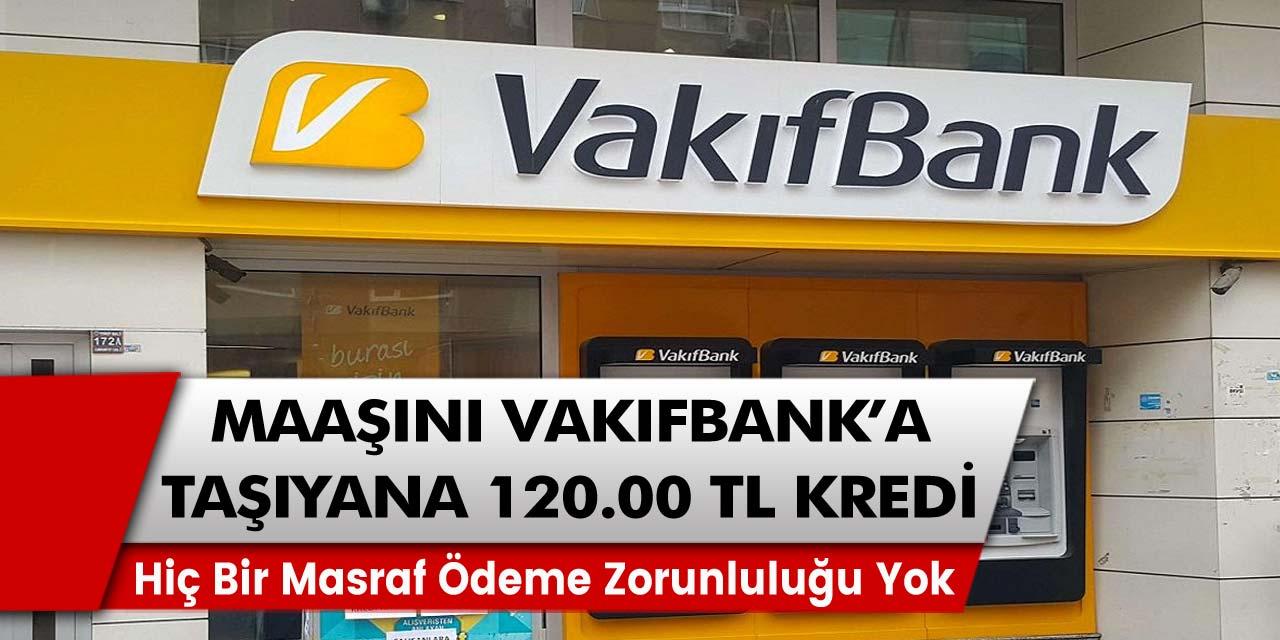 Vakıfbank'tan çarpıcı açıklama: Emekli maaşını getirenlere tam 120 Bin TL'ye kredi fırsatı…
