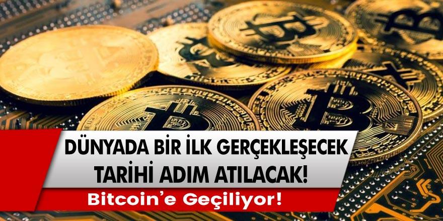 Dünyada bir ilk gerçekleşecek, Bitcoin'e geçiliyor... Tarihi adım atılacak!
