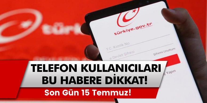 Telefon kullanan herkes dikkat! 15 Temmuz'a kadar E-devlet üzerinden reddetmeniz gerek!
