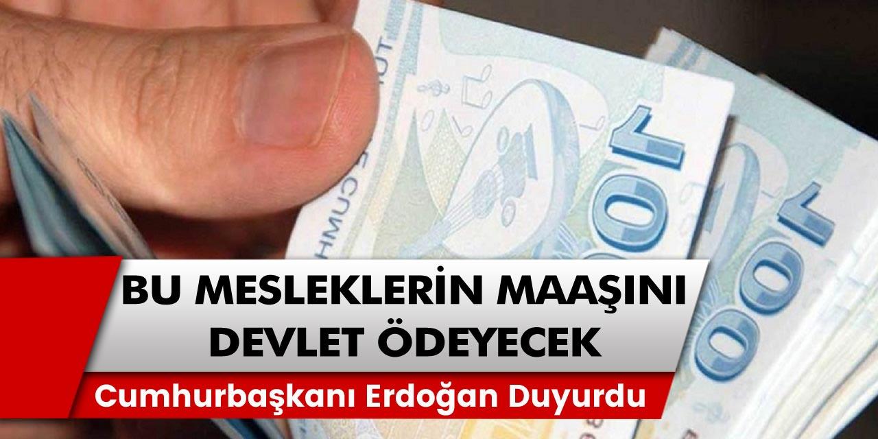 Cumhurbaşkanı Erdoğan tarafından çarpıcı açıklama: Belirlenen mesleklerin maaşları bu süre boyunca hükümet tarafından ödenecek…