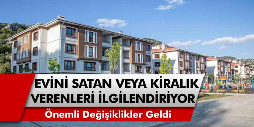 Evlerini satan ya da kiralayan herkesi ilgilendiren açıklamalar geldi: Önemli değişiklikler gelmeye başladı…
