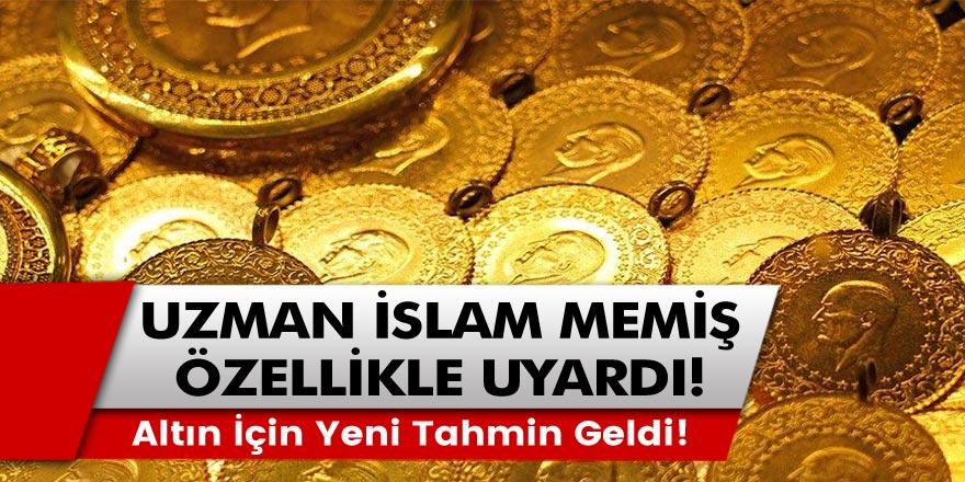 Uzmanlardan Altın için yeni tahmin geldi! Uzman İslam Memiş 'Özellikle dikkat edilmeli' diyerek uyardı!