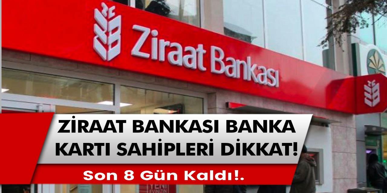 Ziraat bankasından banka kartı olan herkesi ilgilendiren açıklama: Son güne sadece 8 gün kaldı…