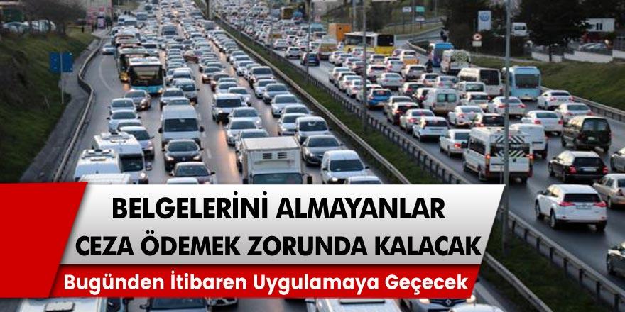 Gün itibariyle uygulamaya geçecek karar: Belgelerini almayanlar araçlarını kullanamayacakları gibi 1181 TL ceza ödemek zorunda kalacaklar…