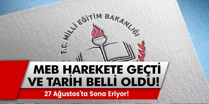 Milli Eğitim Bakanlığı harekete geçti ve tarih belli oldu! 27 Ağustos'ta bitecek...