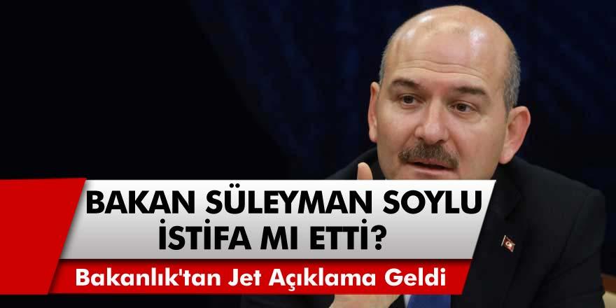 Gündeme Bomba Gibi Düştü... İçişleri Bakanı Süleyman Soylu İstifa Mı Etti? Jet Açıklama Geldi!