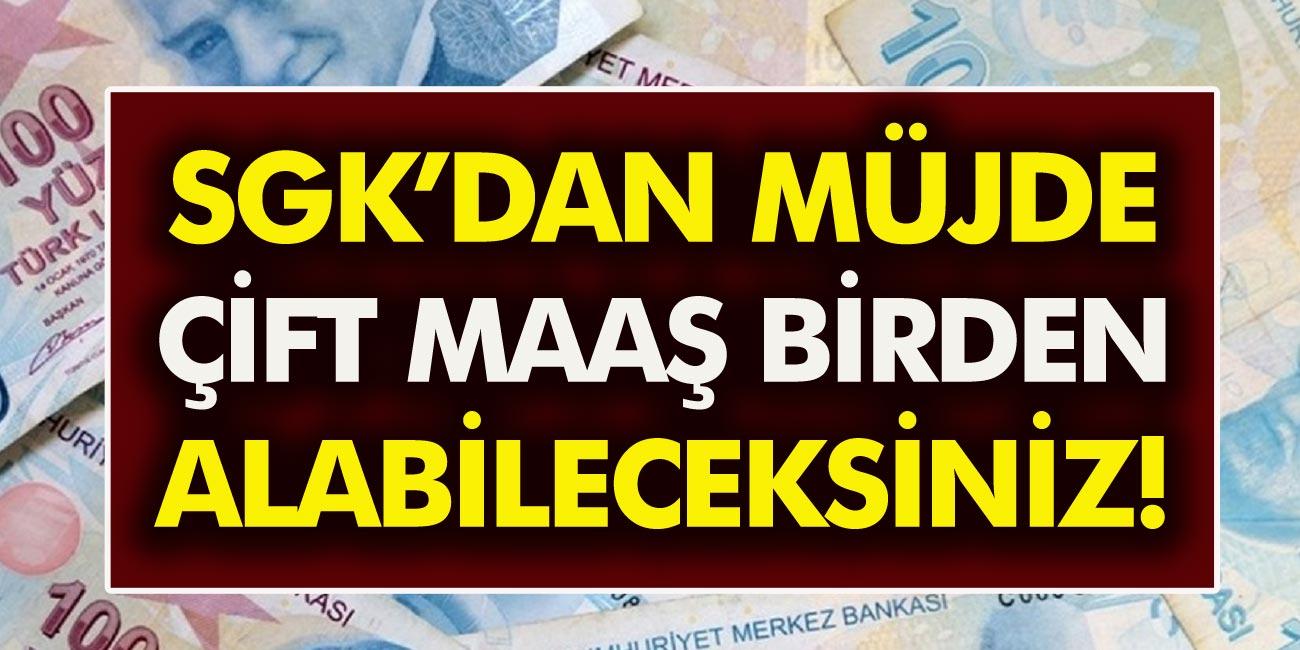 Hükümet kanadından müjde: anında iki maaş birden alabileceksiniz! SGK, SSK, Bağkur, emekli, dul…