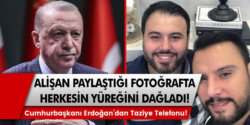 Alişan Paylaştığı Fotoğrafta Herkesin Yüreğini Dağladı! Cumhurbaşkanı Erdoğan'dan Taziye Telefonu!
