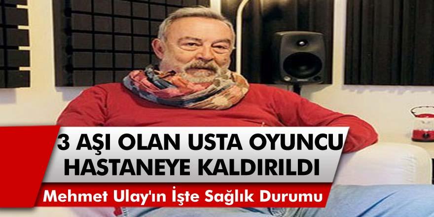 3 Aşı Olan Usta Oyuncu Mehmet Ulay Koronavirüse Yakalandı! Oyuncu Mehmet Ulay'ın Sağlık Durumu Nasıl?