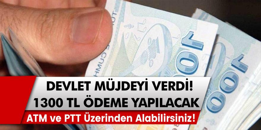 Devlet Müjdeyi Verdi! 1300 TL Ödeme Yapılacak! ATM ve PTT Üzerinden Alabilirsiniz! Banka Kartı Olanlar Hemen Alabilecek!