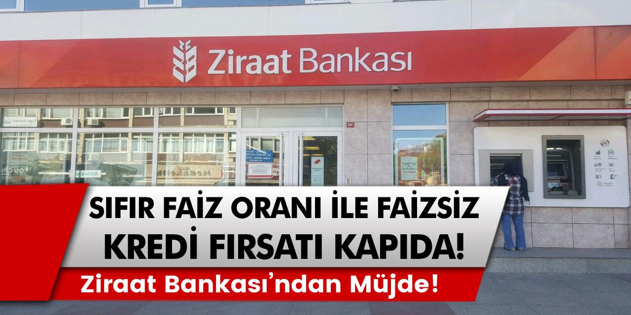 Ziraat Bankası'ndan müjde: Sıfır faiz oranı ile kredi fırsatı kapıda! Faizsiz kredi fırsatı kimler için sunulacak ve kimler alabilecek?