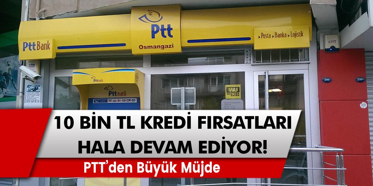 PTT'den müjde: 10 bin TL kredi fırsatları hala devam ediyor! Kimliği ile başvuru yapan herkes kredi fırsatlarını değerlendirebilecek…