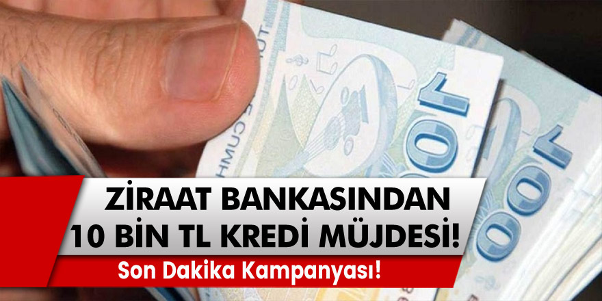 Ziraat Bankası'ndan Düşük Faizli 10.000 TL Kredi Müjdesi! Son Dakika Kampanyası!