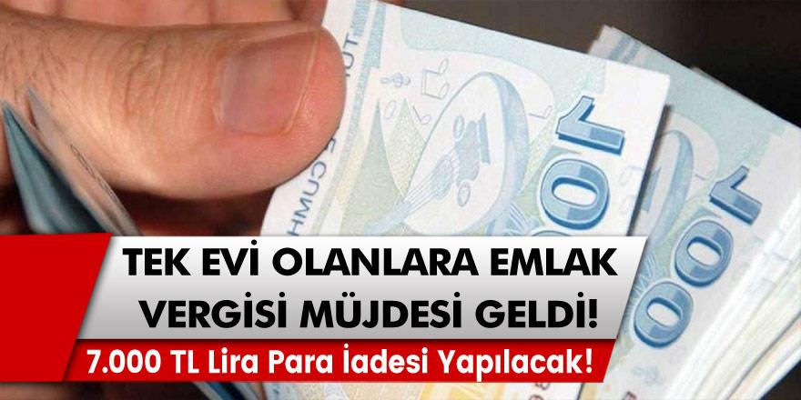 Ödenen Vergiler İçin 7.000 TL Lira Para İadesi Yapılacak! Tek Evi Olanlara Emlak Vergisi Müjdesi