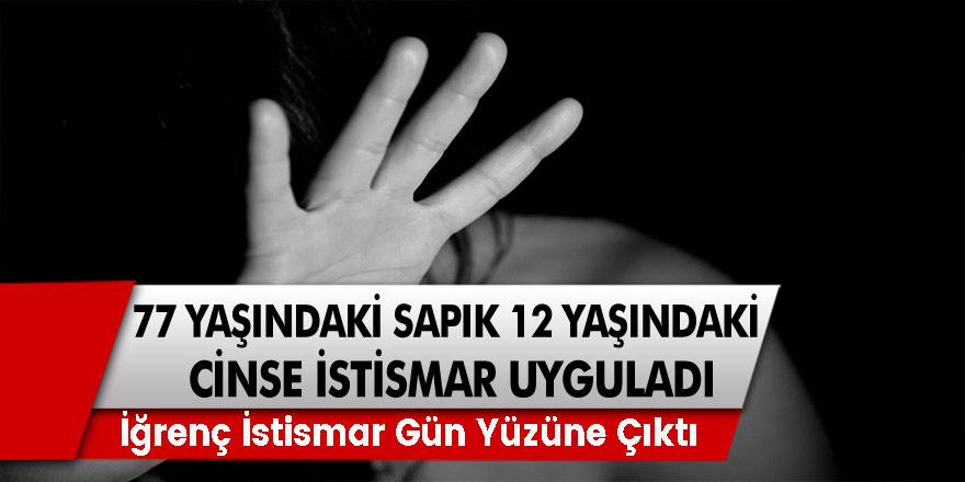 77 Yaşındaki Sapık 12 Yaşındaki Çocuğa Cinsel İstismar Uyguladı! İğrenç İstismar Gün Yüzüne Çıktı