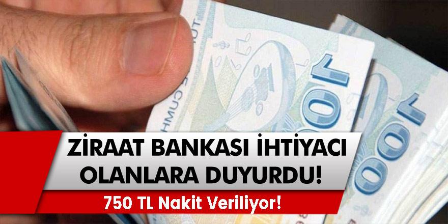 Ziraat Bankası Nakit İhtiyacı Olanlara Duyurdu! 750 TL Nakit Veriliyor