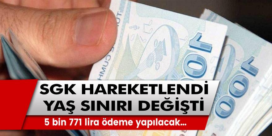 SGK harekete geçti ve yaş sınırı değişiklik yapıldı! SGK, 5 bin 771 lira ödeme yapacak...