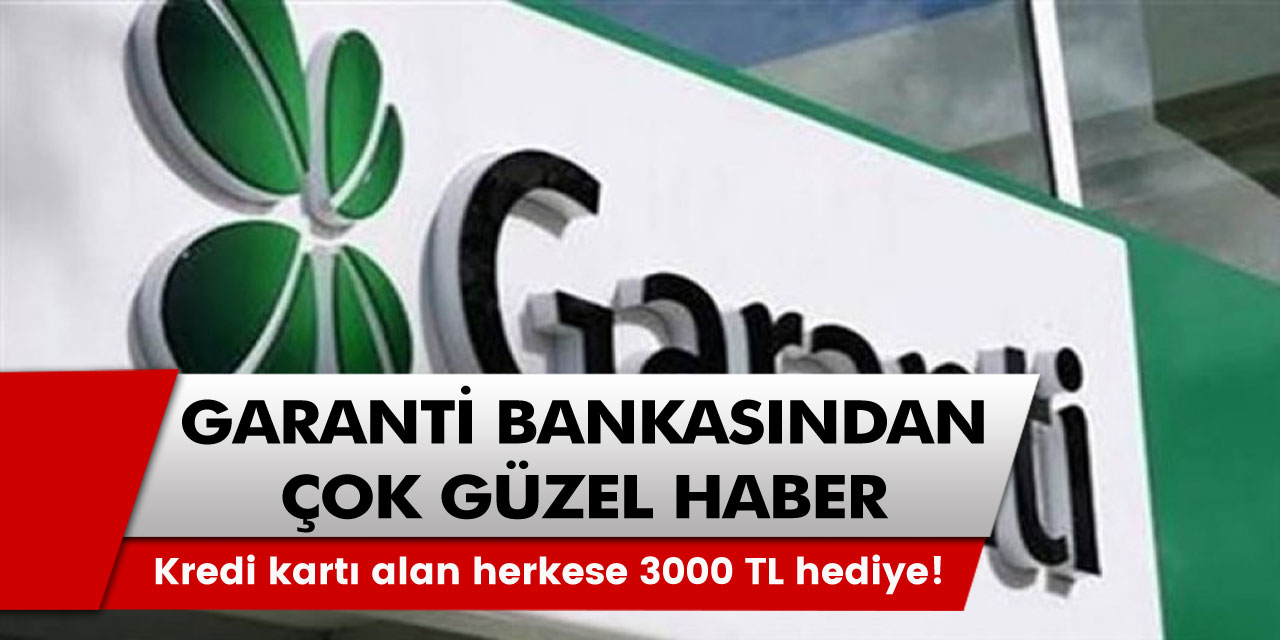 Garanti Bankası'ndan güzel haber geldi! Kredi kartı alan herkese 3000 TL hediye verecek!